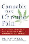 Cannabis for Chronic Pain: A Proven Prescription for Using Marijuana to Relieve Your Pain and Heal Your Life - Dr. Rav Ivker