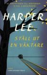 Ställ ut en väktare - Harper Lee
