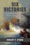 Six Victories: North Africa, Malta, and the Mediterranean Convoy War: November 1941-March 1942 - Vincent P. O'Hara