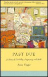 Past Due: A Story of Disability, Pregnancy, and Birth - Anne Finger