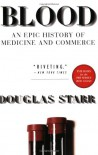 Blood: An Epic History of Medicine and Commerce - Douglas Starr