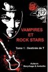 Vampires et Rock Stars Tome 1: La Destinée de T - Amheliie, Maryrhage