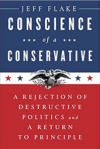 Conscience of a Conservative: A Rejection of Destructive Politics and a Return to Principle - Jeff Flake