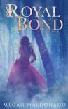 Royal Bond: A Royal Novel - Megan Maldonado