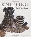 Knitting: Stitch-led Design - Alison Ellen