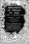 Merchants of Menace - The Mafia: A Study of Organized Crime - Edward Allen