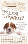 Chicken Soup for the Soul: The Dog Did What?: 101 Amazing Stories of Magical Moments, Miracles and... Mayhem - Amy Newmark, Miranda Lambert