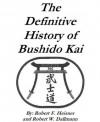 The Definitive History of Bushido Kai - Robert Dallmann, Robert F. Heisner