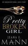 Pretty Broken Girl: An Unconventional Love Story - Jeana E. Mann