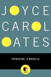 Patricide: A Novella - Joyce Carol Oates