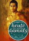 Heute ist nicht damals: Gay Romance - Melanie Elberfeld