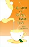A Rumor of Real Irish Tea - Kate Stradling