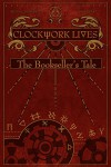Clockwork Lives: The Bookseller's Tale - Neil Peart, Kevin J. Anderson