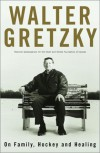 Walter Gretzky: On Family, Hockey and Healing - Walter Gretzky