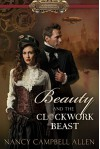 Beauty and the Clockwork Beast (Steampunk Proper Romance) - Nancy Campbell Allen