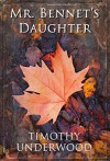 Mr. Bennet's Daughter: An Elizabeth and Darcy Story - Timothy Underwood