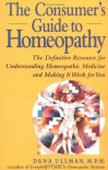 The Consumer's Guide to Homeopathy - Dana Ullman