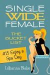 #13 Enjoy a Spa Day (Single Wide Female: The Bucket List) - Lillianna Blake, P. Seymour