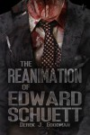 The Reanimation of Edward Schuett - Derek J. Goodman
