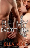 Be My Everything - Ella Jade