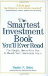 The Smartest Investment Book You'll Ever Read: The Simple, Stress-Free Way to Reach Your Investment Goals - Daniel R. Solin