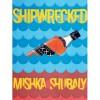 Shipwrecked - Mishka Shubaly,  Adil Dara Kim