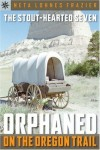 The Stout-Hearted Seven: Orphaned on the Oregon Trail (Sterling Point Books) - Neta Lohnes Frazier