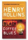 Black Coffee Blues - Henry Rollins