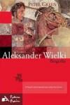 Aleksander Wielki. Biografia - Peter Green