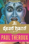 A Dead Hand: A Crime in Calcutta - Paul Theroux