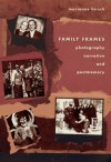Family Frames: Photography, Narrative, and Postmemory - Marianne Hirsch