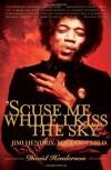 'Scuse Me While I Kiss the Sky: Jimi Hendrix: Voodoo Child - David Henderson