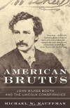 American Brutus: John Wilkes Booth and the Lincoln Conspiracies - Michael W. Kauffman