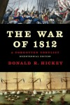 The War of 1812: A Forgotten Conflict, Bicentennial Edition - Donald R Hickey