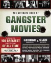 The Ultimate Book of Gangster Movies: Featuring the 100 Greatest Gangster Films of All Time - George Anastasia, Glen MacNow, Joe Pistone