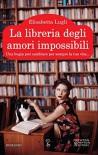 La libreria degli amori impossibili - Elisabetta Lugli