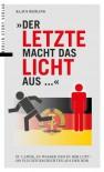Der Letzte macht das Licht aus...: Zu Lande, zu Wasser und in der Luft - 250 Fluchtgeschichten aus der DDR - Klaus Behling