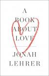 A Book About Love - Jonah Lehrer