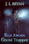 Ellie Jordan, Ghost Trapper - JL Bryan