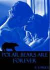 Polar Bears are Forever: Book One Supernatural Enforcers Agency - E A Price