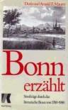 Bonn erzählt: Streifzüge durch das literarische Bonn von 1780 - 1980 - Doris Maurer, Arnold E. Maurer