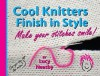 Cool Knitters Finish in Style: Make your stitches smile! - Lucy Neatby