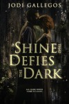 A Shine That Defies The Dark (Rum Runners #1) - Jodi Gallegos