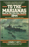 To The Marianas: War In The Central Pacific 1944 - Edwin Palmer Hoyt