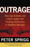 Outrage: How Gay Activists and Liberal Judges are Trashing Democracy to Redefine Marriage - Peter Sprigg