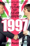 1997: The Future that Never Happened - Richard Power Sayeed