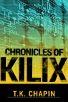 Chronicles Of Kilix - T.K. Chapin