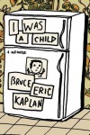 I Was a Child: A Memoir - Bruce Eric Kaplan