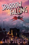 Sparrow Falling - Gaie Sebold