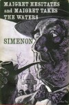 Maigret Hesitates ; And, Maigret Takes The Waters - Georges Simenon